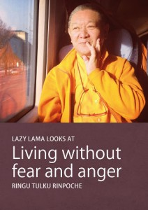 Ringu Tulku Rinpoche - Living Without Fear and Anger